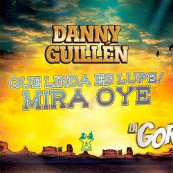 "Danny Guillén estrena ""Que Linda Es Lupe / Mira Oye"""