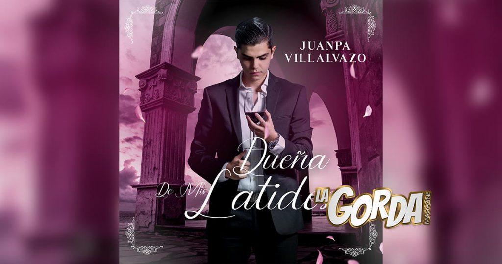 """JuanPa Villalvazo te presenta a la """"Dueña De Mis Latidos""""."""