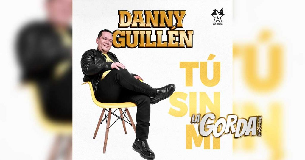Danny Guillén, Tu Sin Mi, La Gorda Magazine