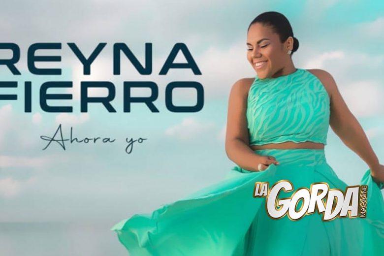 """Reyna Fierro sabe que es su momento con """"AHORA YO"""""""